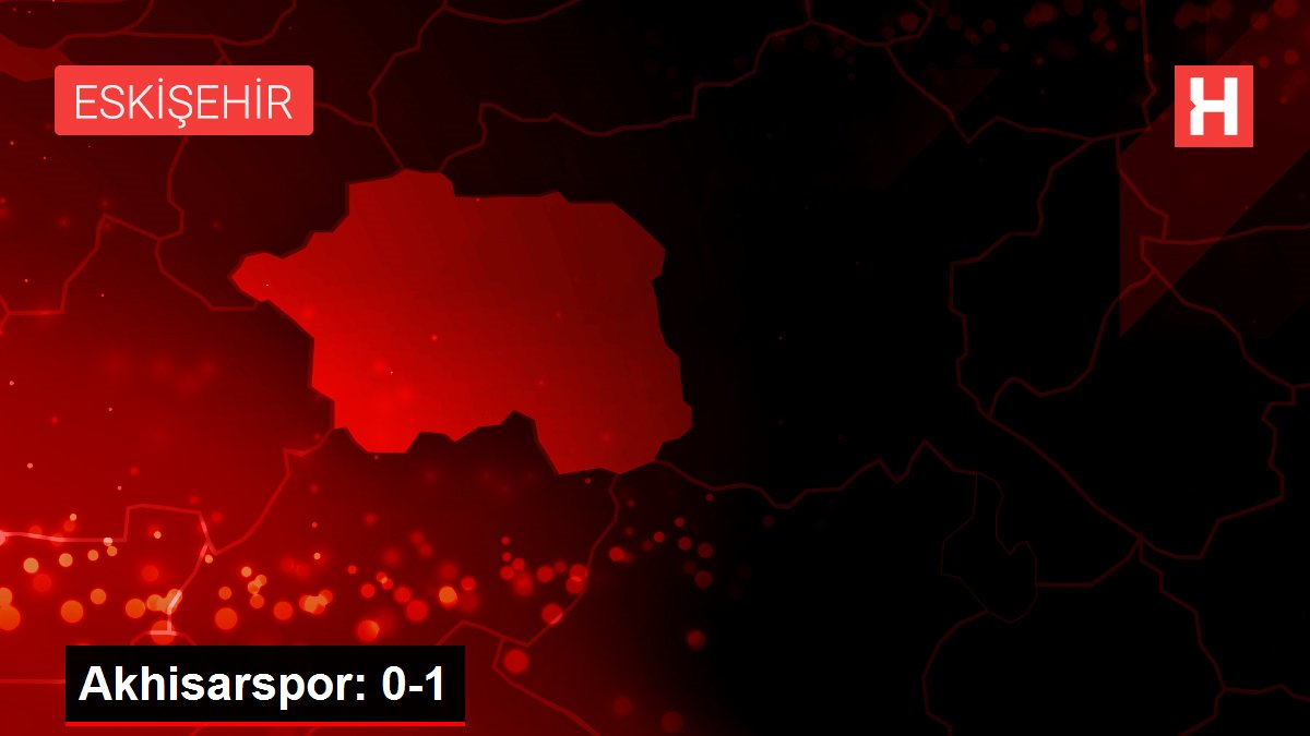 Akhisarspor: 0-1