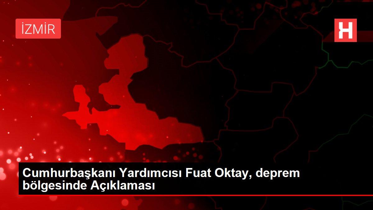 Cumhurbaşkanı Yardımcısı Fuat Oktay, deprem bölgesinde Açıklaması