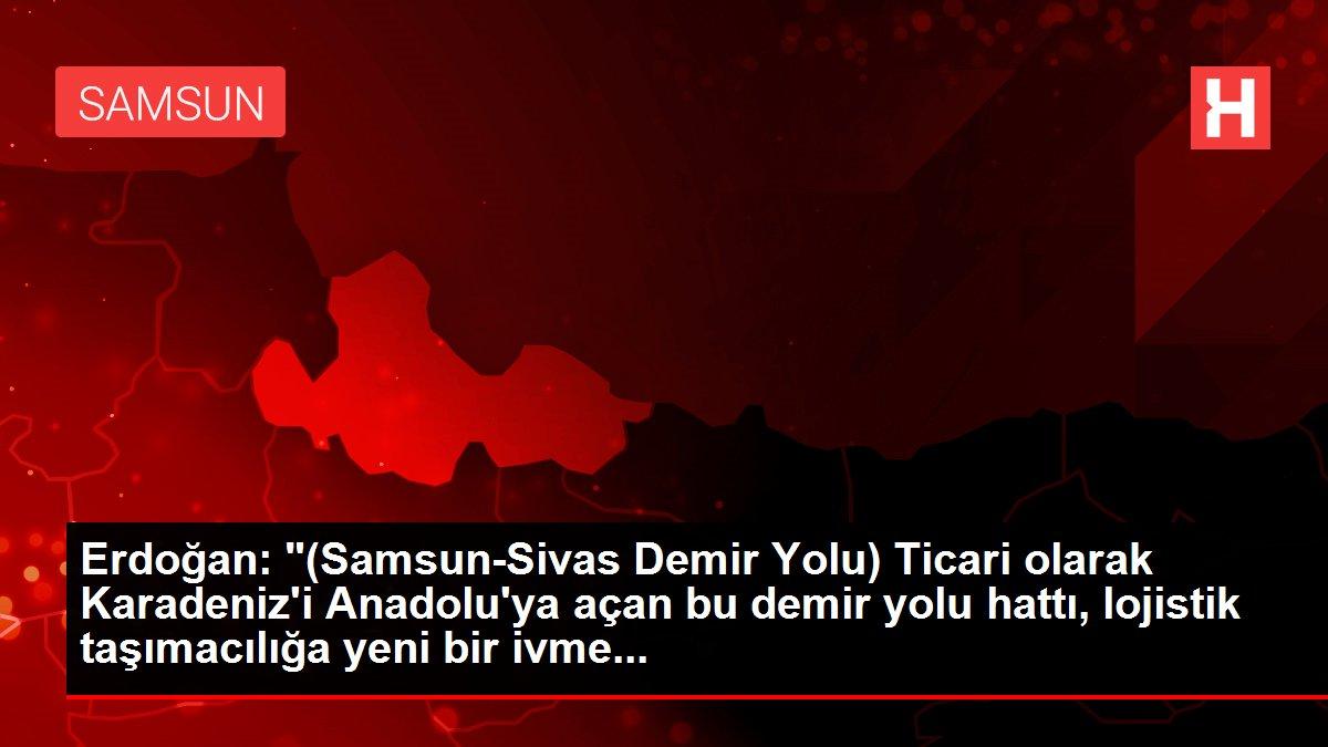 """Erdoğan: """"(Samsun-Sivas Demir Yolu) Ticari olarak ..."""