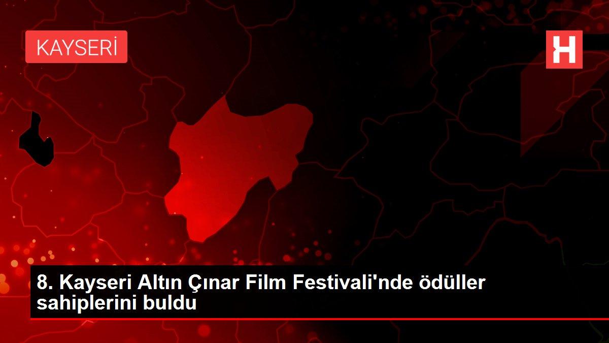 8. Kayseri Altın Çınar Film Festivali'nde ödüller sahiplerini buldu