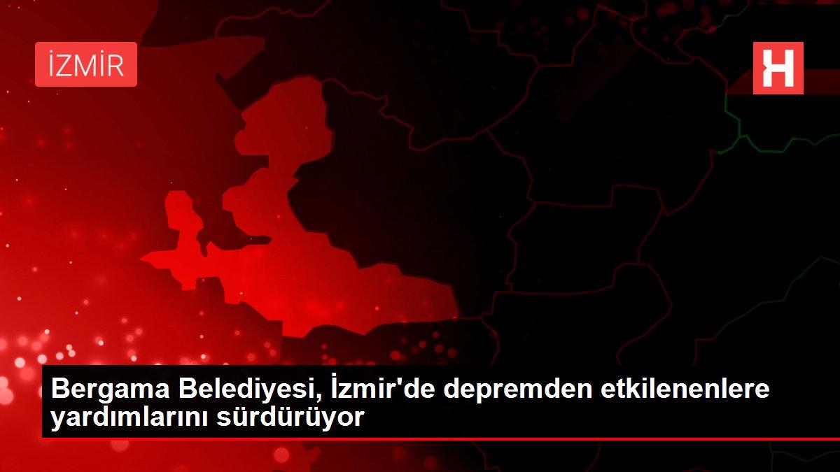 Bergama Belediyesi, İzmir de depremden etkilenenlere ...