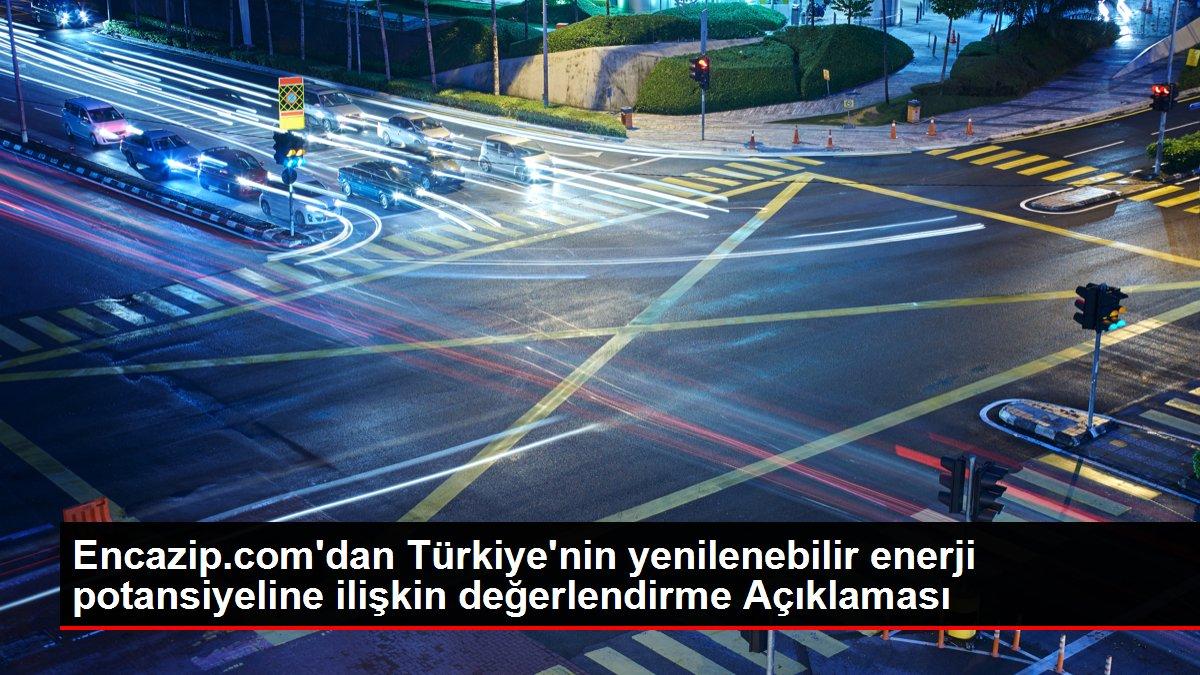 Encazip.com'dan Türkiye'nin yenilenebilir enerji potansiyeline ilişkin değerlendirme Açıklaması