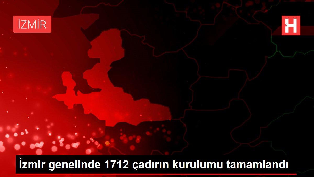 İzmir genelinde 1712 çadırın kurulumu tamamlandı