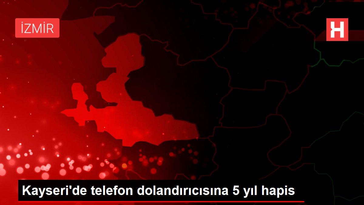 Kayseri'de telefon dolandırıcısına 5 yıl hapis
