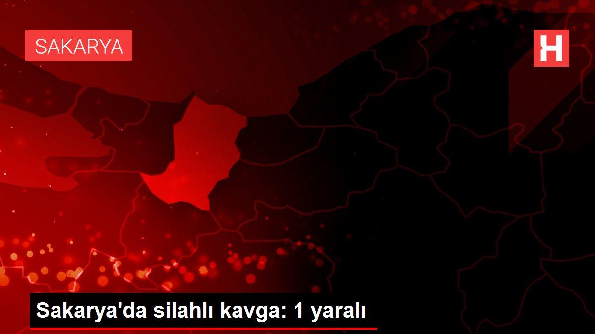 Son dakika haberleri: Sakarya'da silahlı kavga: 1 yaralı