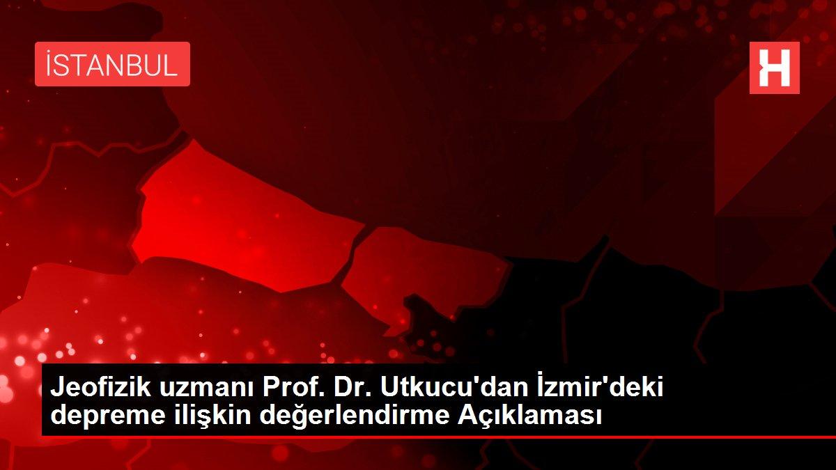 Jeofizik uzmanı Prof. Dr. Utkucu'dan İzmir'deki depreme ilişkin değerlendirme Açıklaması