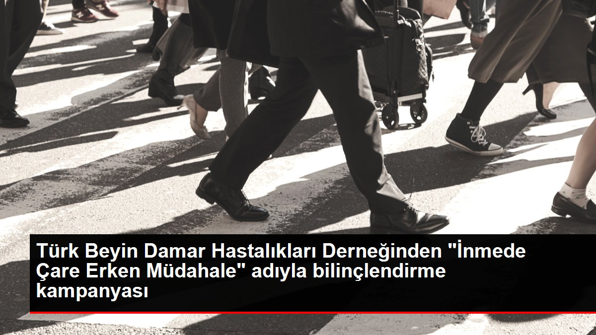 Türk Beyin Damar Hastalıkları Derneğinden 'İnmede Çare Erken Müdahale' adıyla bilinçlendirme kampanyası