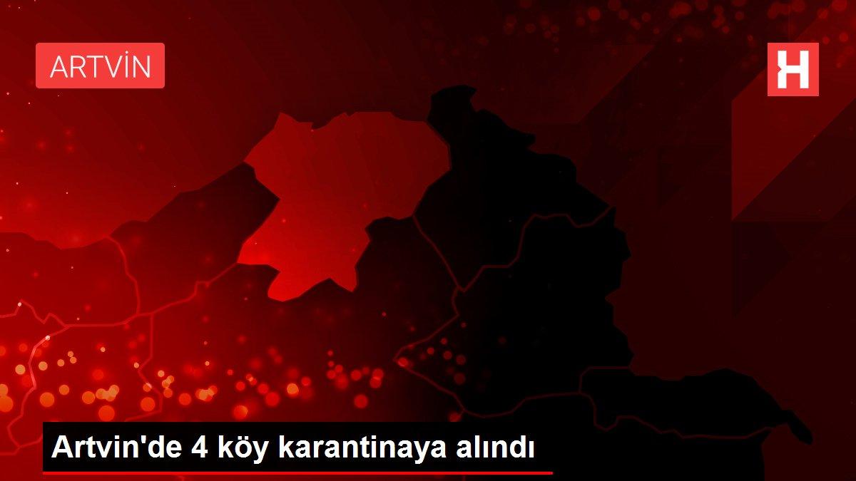 Son dakika: Artvin'de 4 köy karantinaya alındı