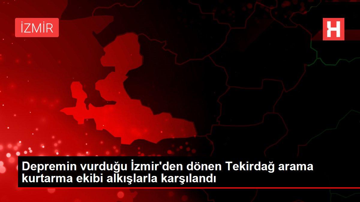 Depremin vurduğu İzmir'den dönen Tekirdağ arama kurtarma ekibi alkışlarla karşılandı