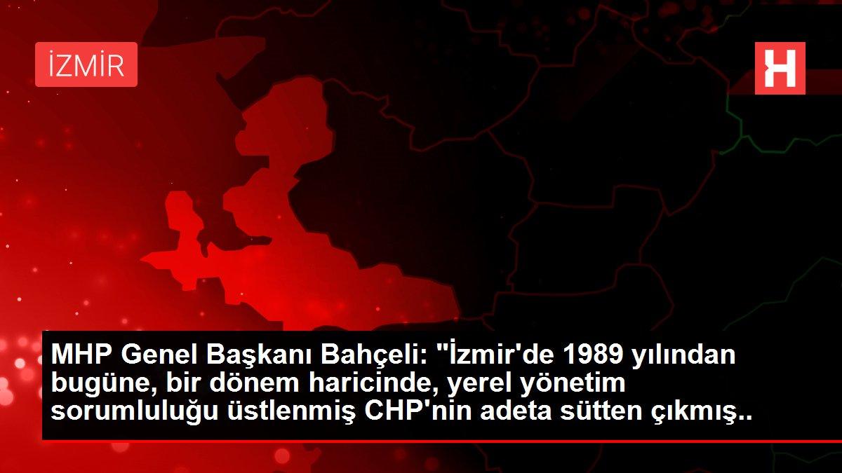 MHP Genel Başkanı Bahçeli: 'İzmir'de 1989 yılından bugüne, bir dönem haricinde, yerel yönetim sorumluluğu üstlenmiş CHP'nin adeta sütten çıkmış ak...