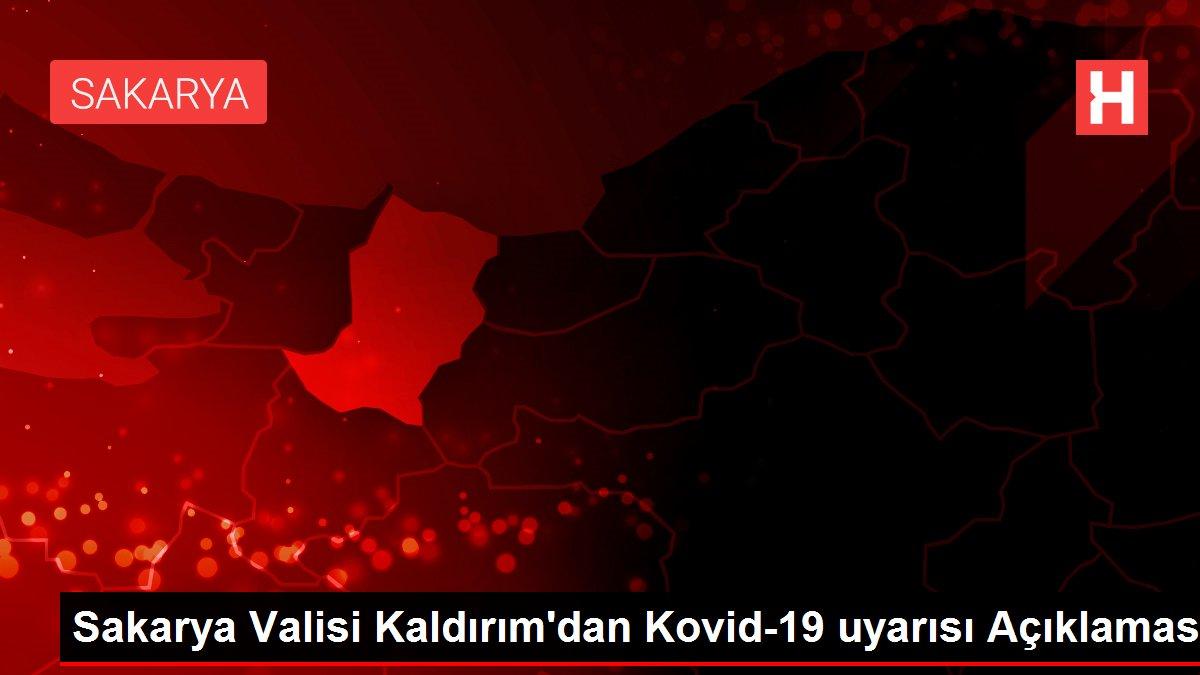 Sakarya Valisi Kaldırım'dan Kovid-19 uyarısı Açıklaması