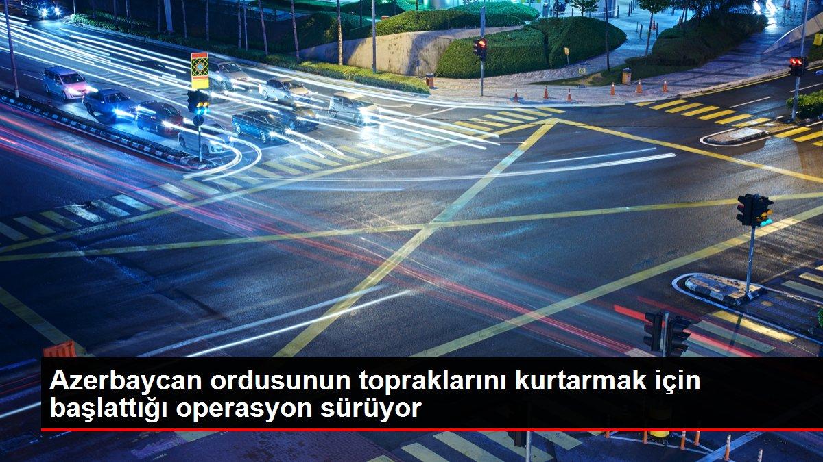 Azerbaycan ordusunun topraklarını kurtarmak için başlattığı ...