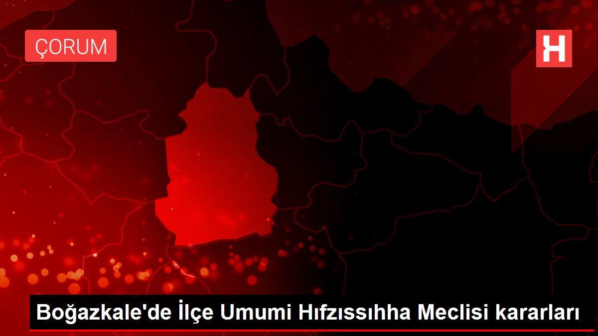 Son dakika gündem: Boğazkale'de İlçe Umumi Hıfzıssıhha Meclisi kararları