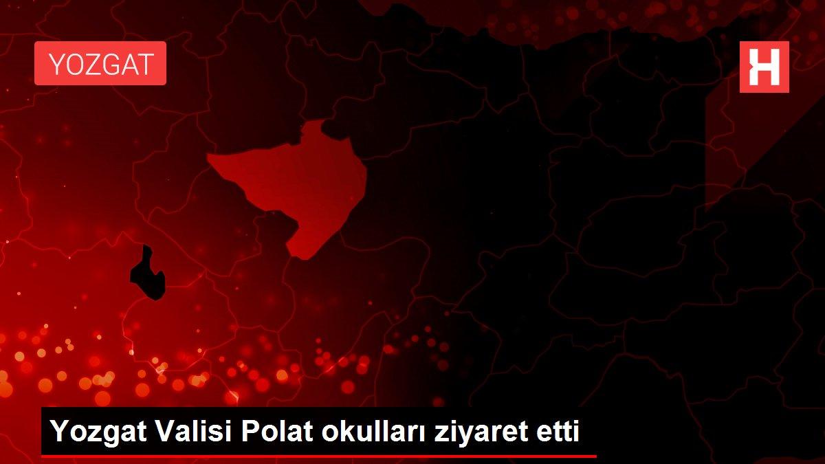 Son dakika haber: Yozgat Valisi Polat okulları ziyaret etti
