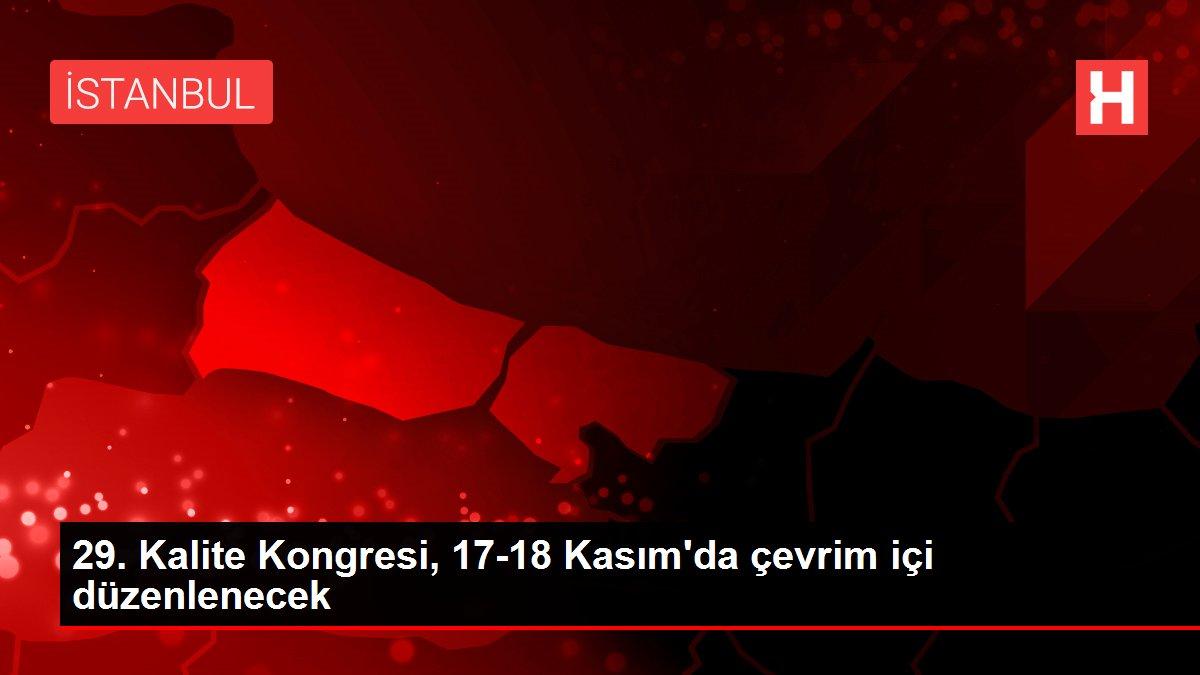 29. Kalite Kongresi, 17-18 Kasım'da çevrim içi düzenlenecek