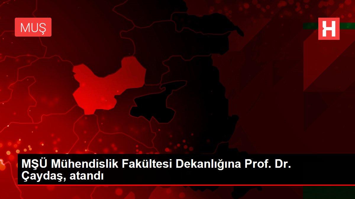 MŞÜ Mühendislik Fakültesi Dekanlığına Prof. Dr. Çaydaş, atandı