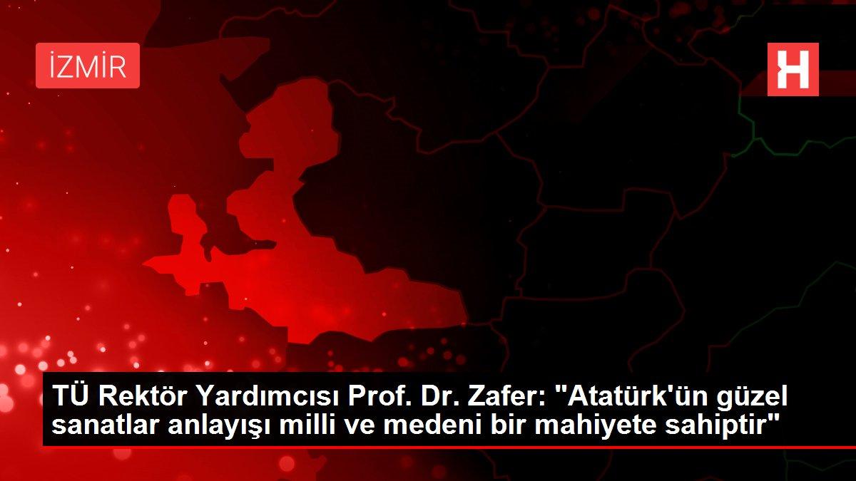 TÜ Rektör Yardımcısı Prof. Dr. Zafer: 'Atatürk'ün güzel sanatlar anlayışı milli ve medeni bir mahiyete sahiptir'