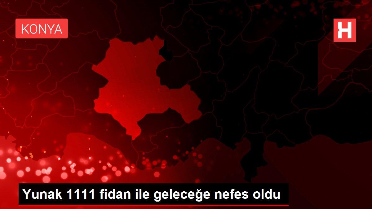 Yunak 1111 fidan ile geleceğe nefes oldu