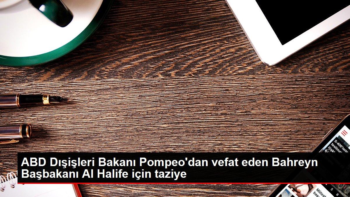 ABD Dışişleri Bakanı Pompeo'dan vefat eden Bahreyn Başbakanı Al Halife için taziye