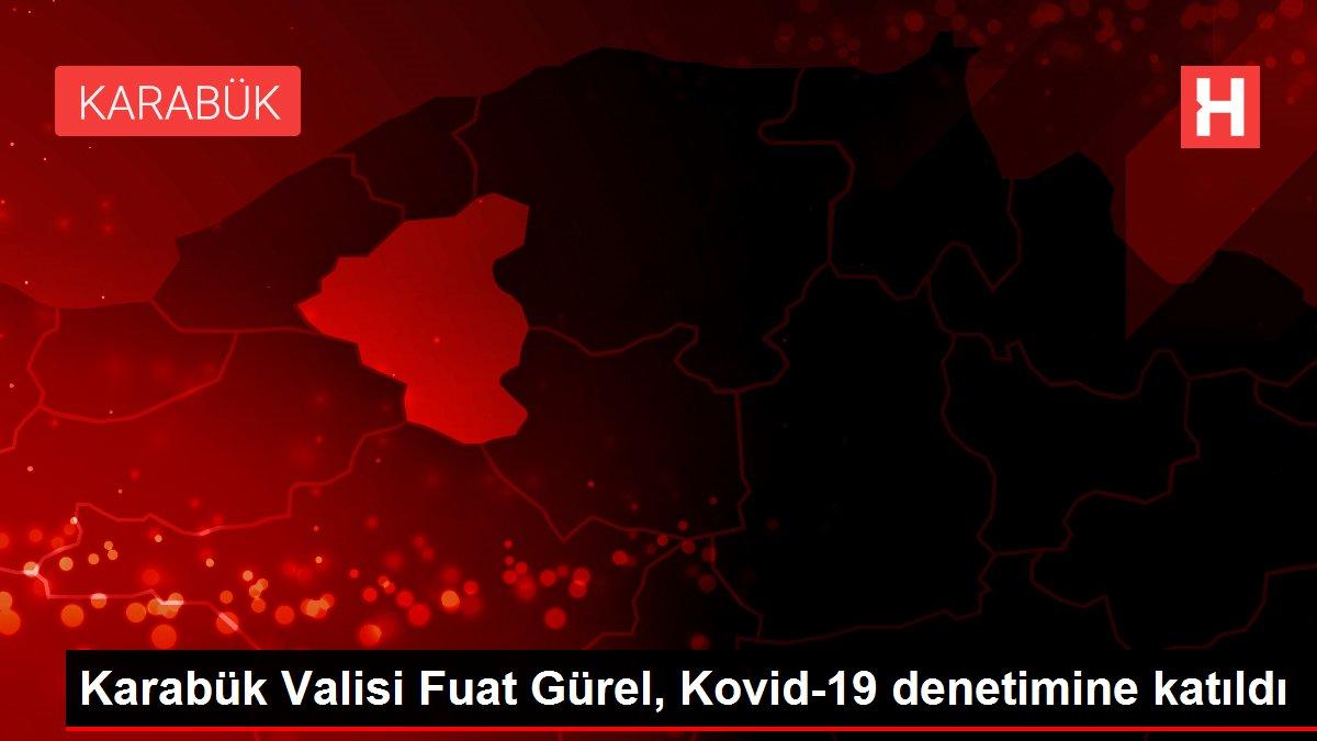 Karabük Valisi Fuat Gürel, Kovid-19 denetimine katıldı