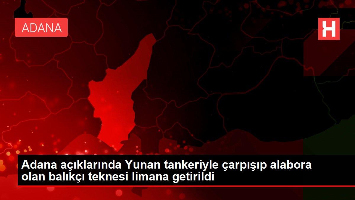 Adana açıklarında Yunan tankeriyle çarpışıp alabora olan balıkçı teknesi limana getirildi