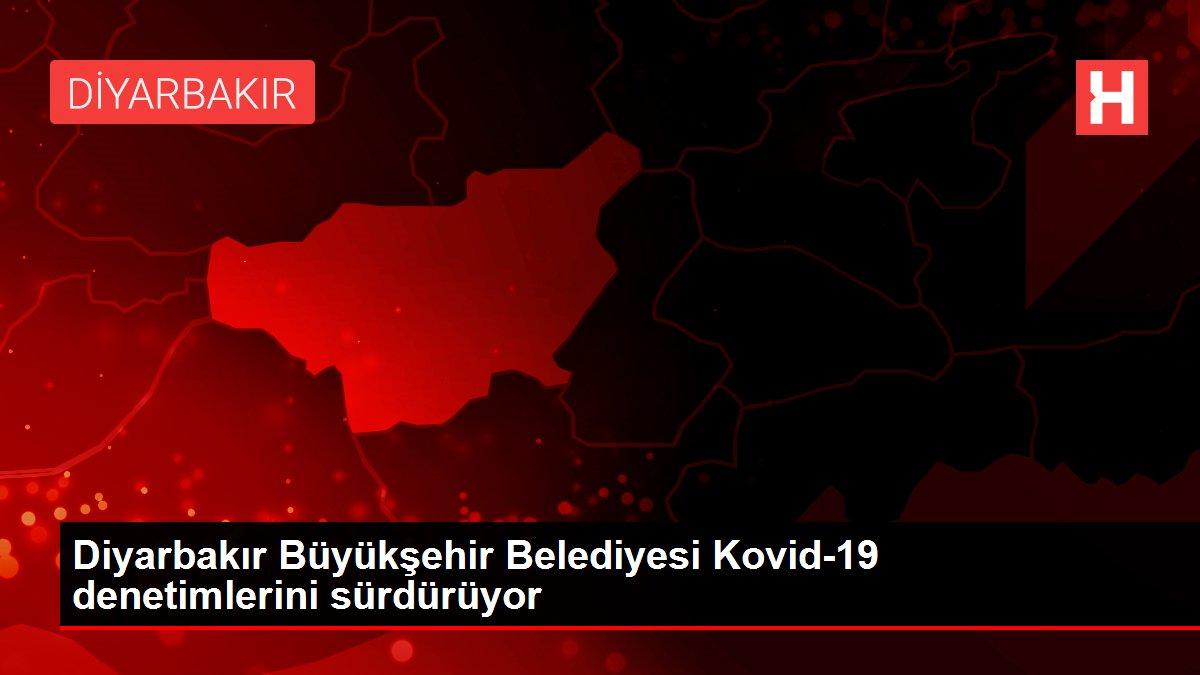 Son dakika... Diyarbakır Büyükşehir Belediyesi Kovid-19 denetimlerini sürdürüyor