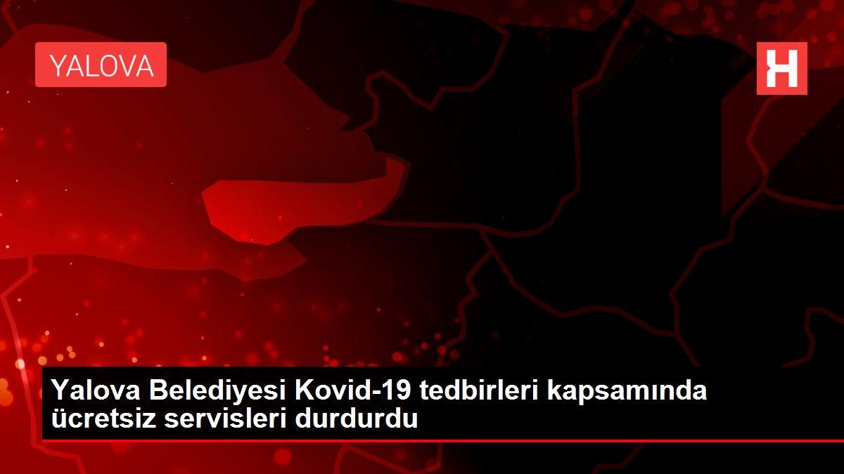 Yalova Belediyesi Kovid-19 tedbirleri kapsamında ücretsiz servisleri durdurdu