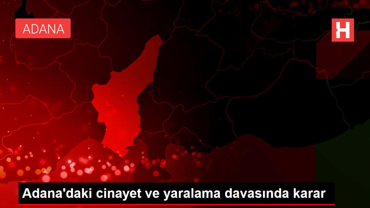 Adana'daki cinayet ve yaralama davasında karar