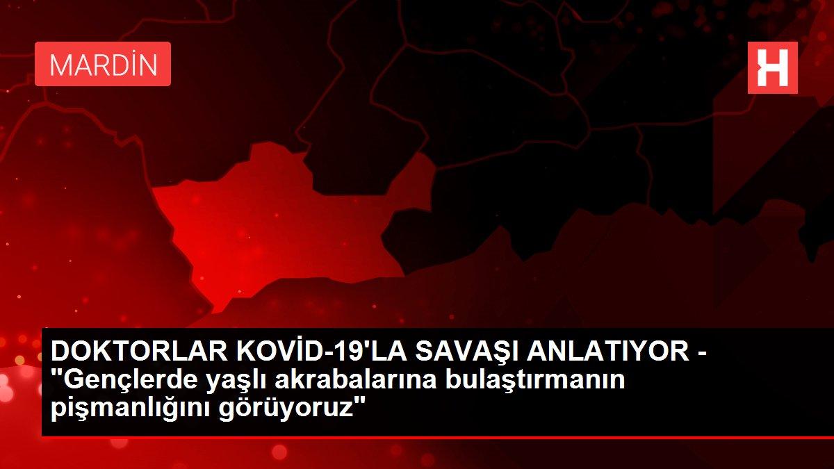Son dakika haber: DOKTORLAR KOVİD-19'LA SAVAŞI ANLATIYOR -