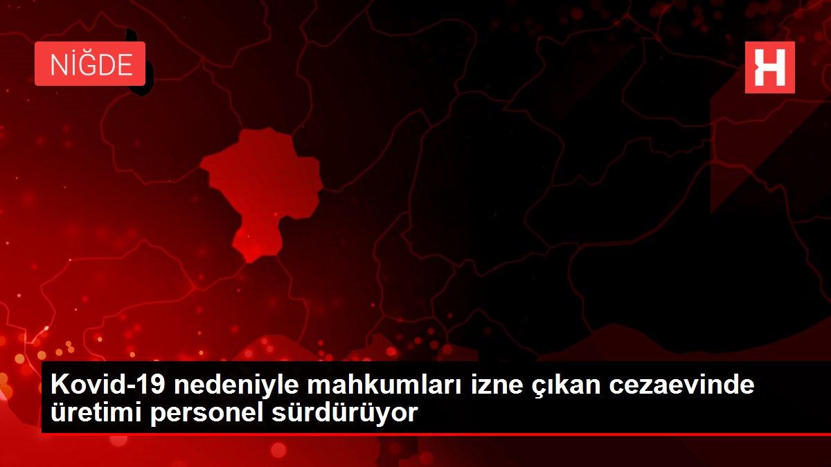 Son dakika haberi... Kovid-19 nedeniyle mahkumları izne çıkan cezaevinde üretimi personel sürdürüyor
