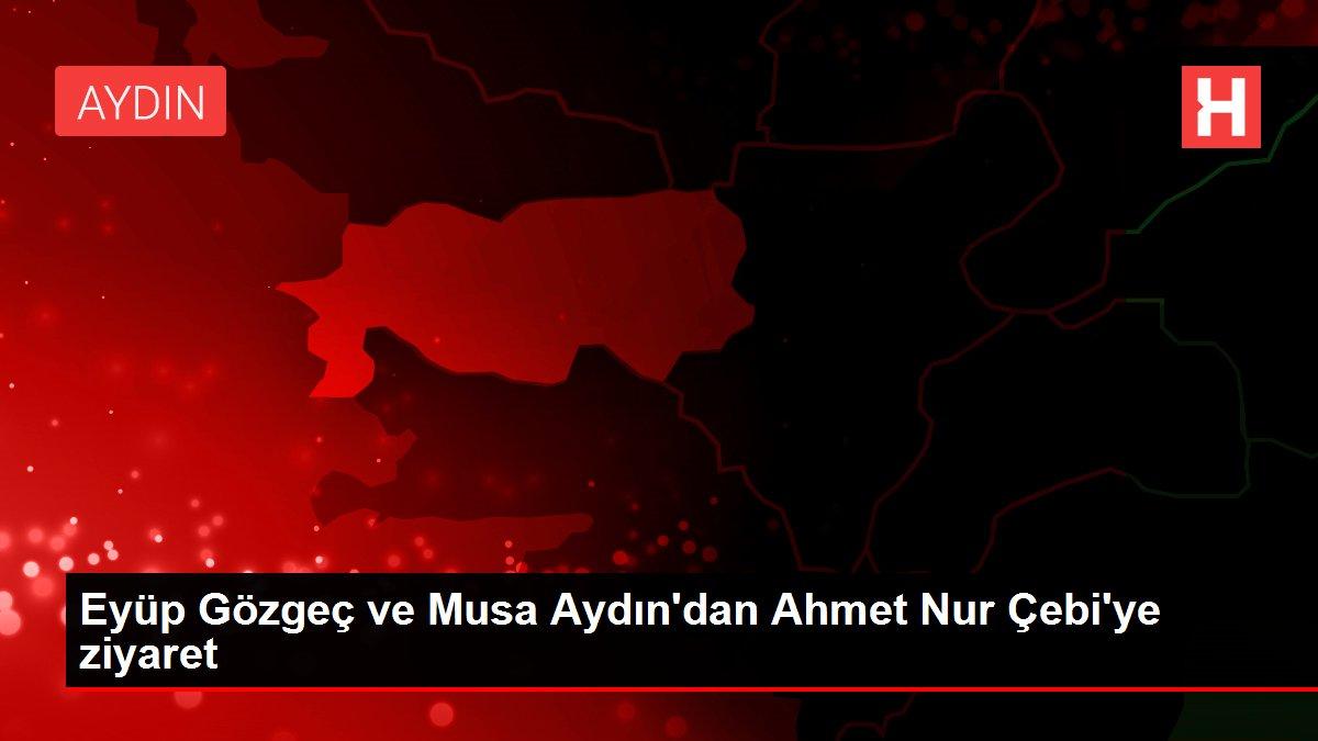 Eyüp Gözgeç ve Musa Aydın'dan Ahmet Nur Çebi'ye ziyaret