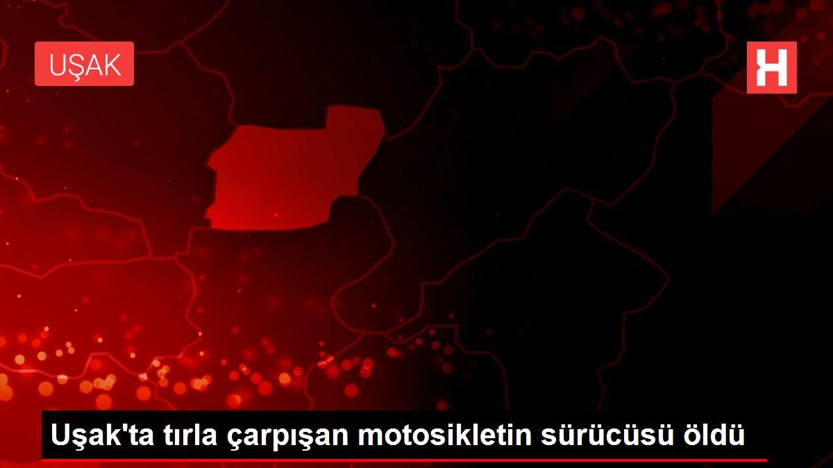 Uşak'ta tırla çarpışan motosikletin sürücüsü öldü