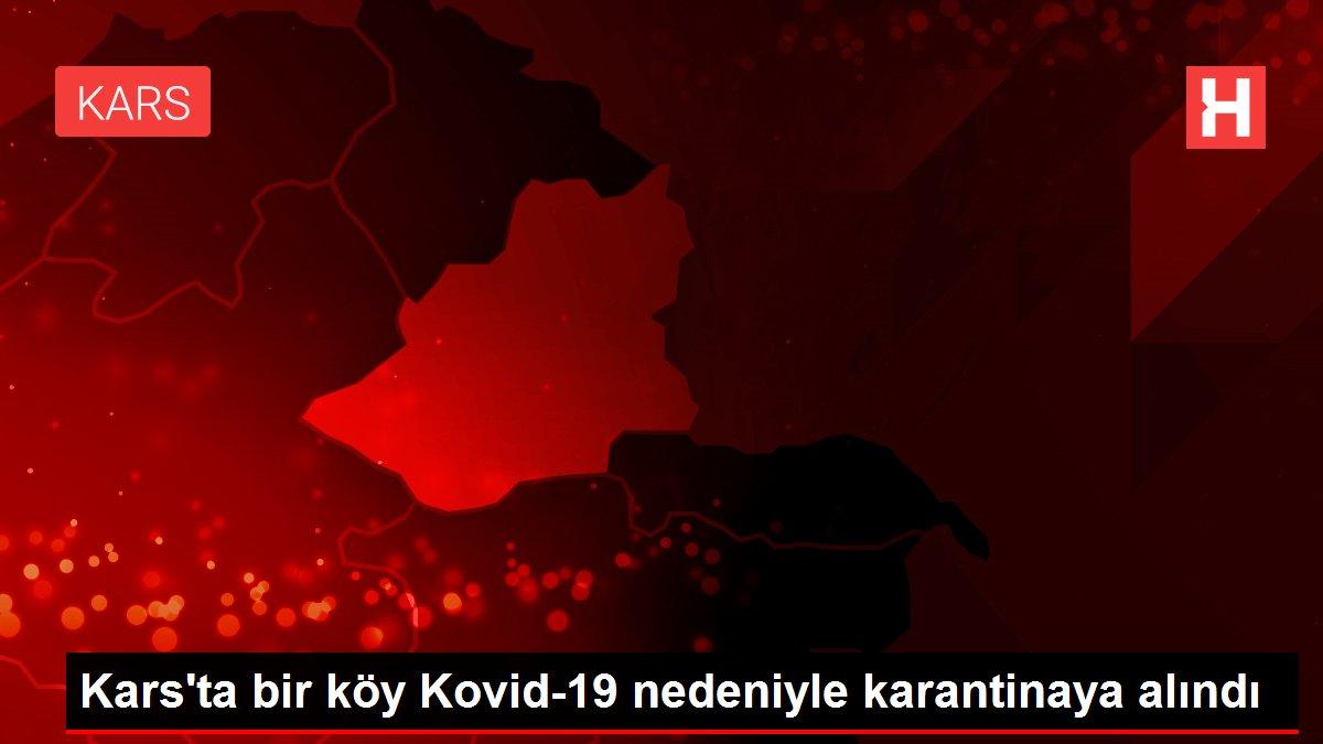 Kars'ta bir köy Kovid-19 nedeniyle karantinaya alındı