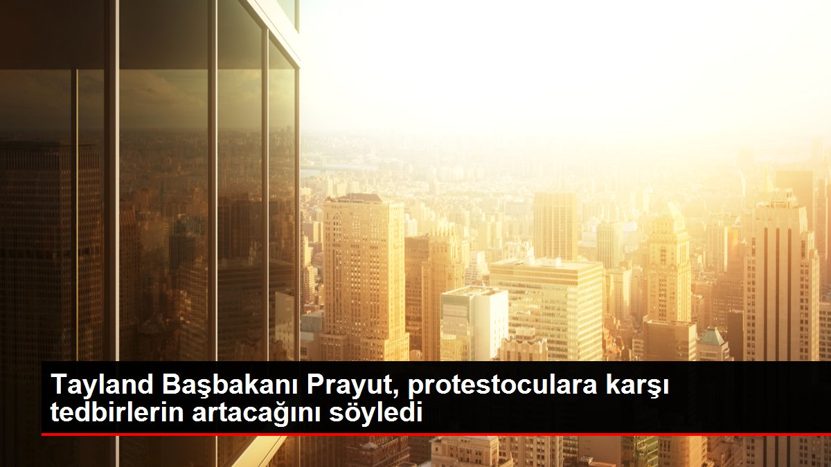 Son dakika haber! Tayland Başbakanı Prayut, protestoculara karşı tedbirlerin artacağını söyledi