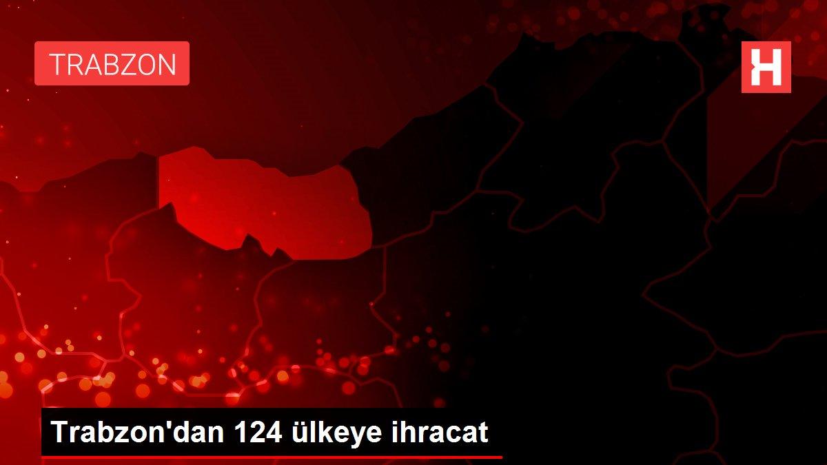 Trabzon'dan 124 ülkeye ihracat