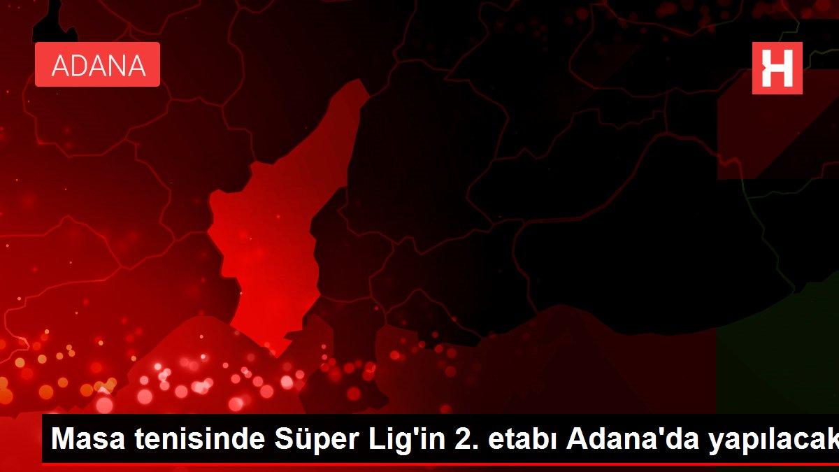 Masa tenisinde Süper Lig'in 2. etabı Adana'da yapılacak