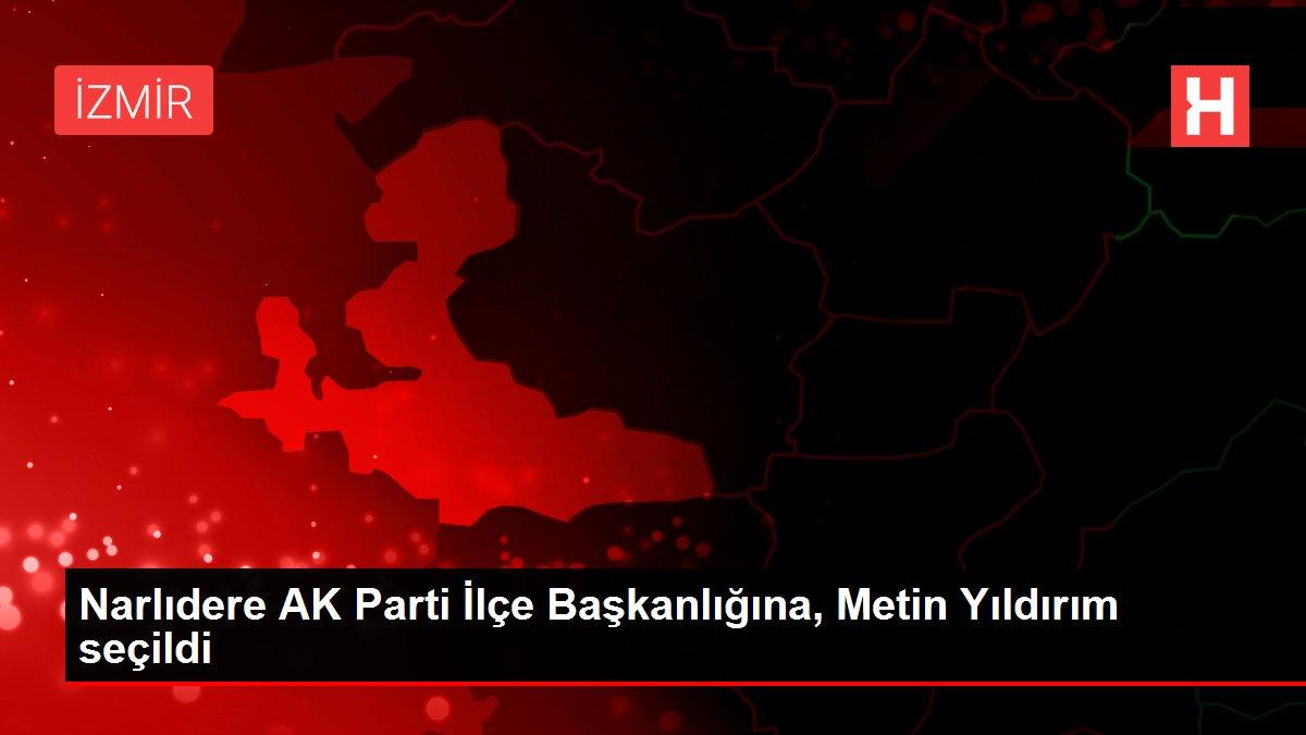Narlıdere AK Parti İlçe Başkanlığına, Metin Yıldırım seçildi