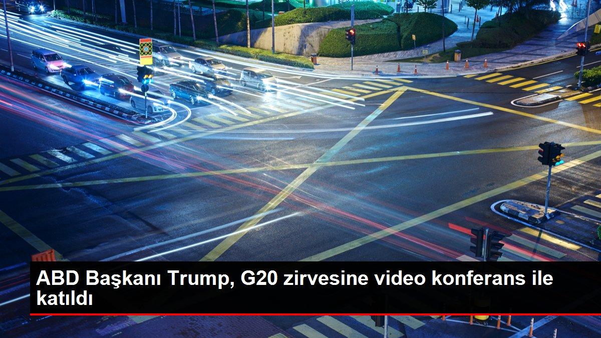 ABD Başkanı Trump, G20 zirvesine video konferans ile katıldı