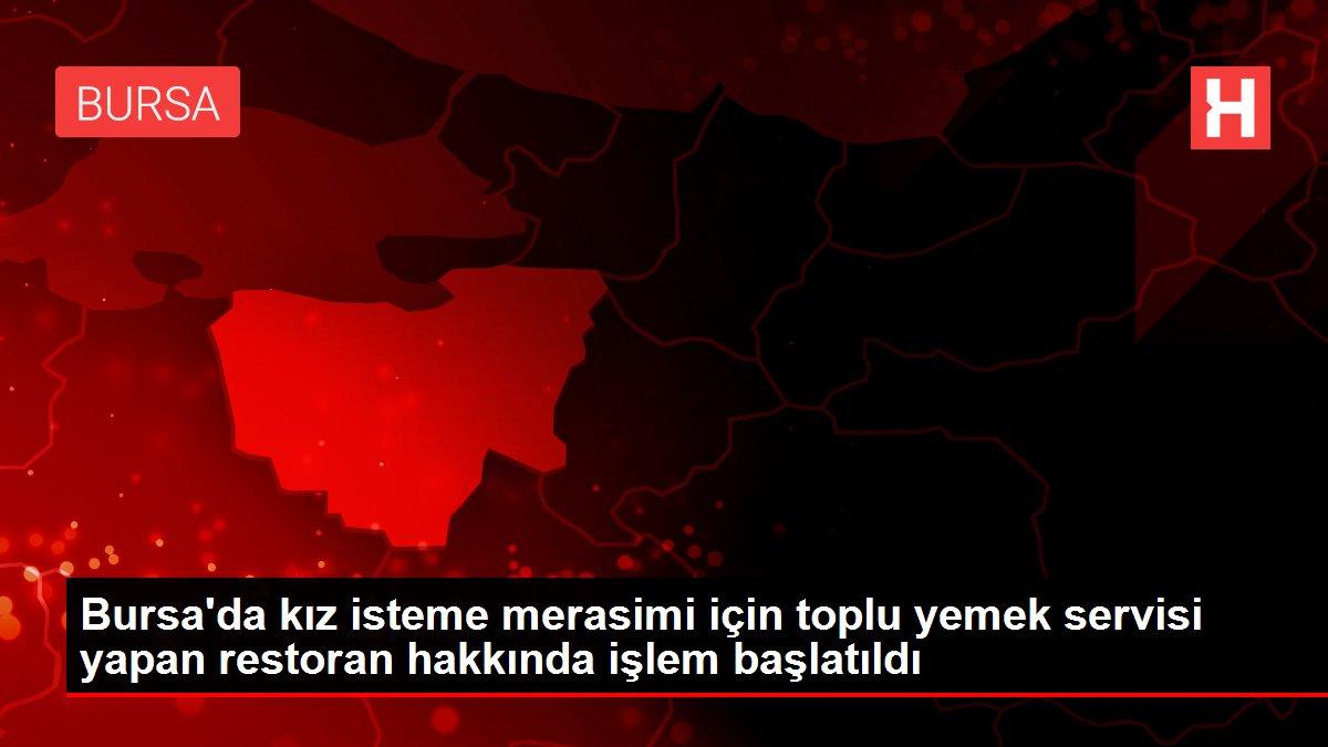 Bursa'da kız isteme merasimi için toplu yemek servisi yapan restoran hakkında işlem başlatıldı
