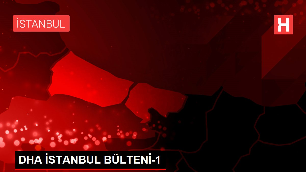 Son dakika... DHA İSTANBUL BÜLTENİ-1