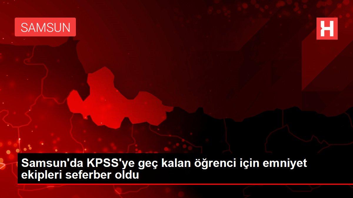 Son dakika! Samsun'da KPSS'ye geç kalan öğrenci için emniyet ekipleri seferber oldu