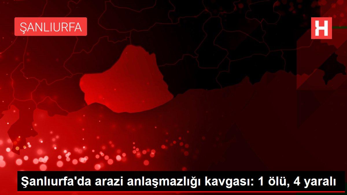 Son dakika haber: Şanlıurfa'da arazi anlaşmazlığı kavgası: 1 ölü, 4 yaralı