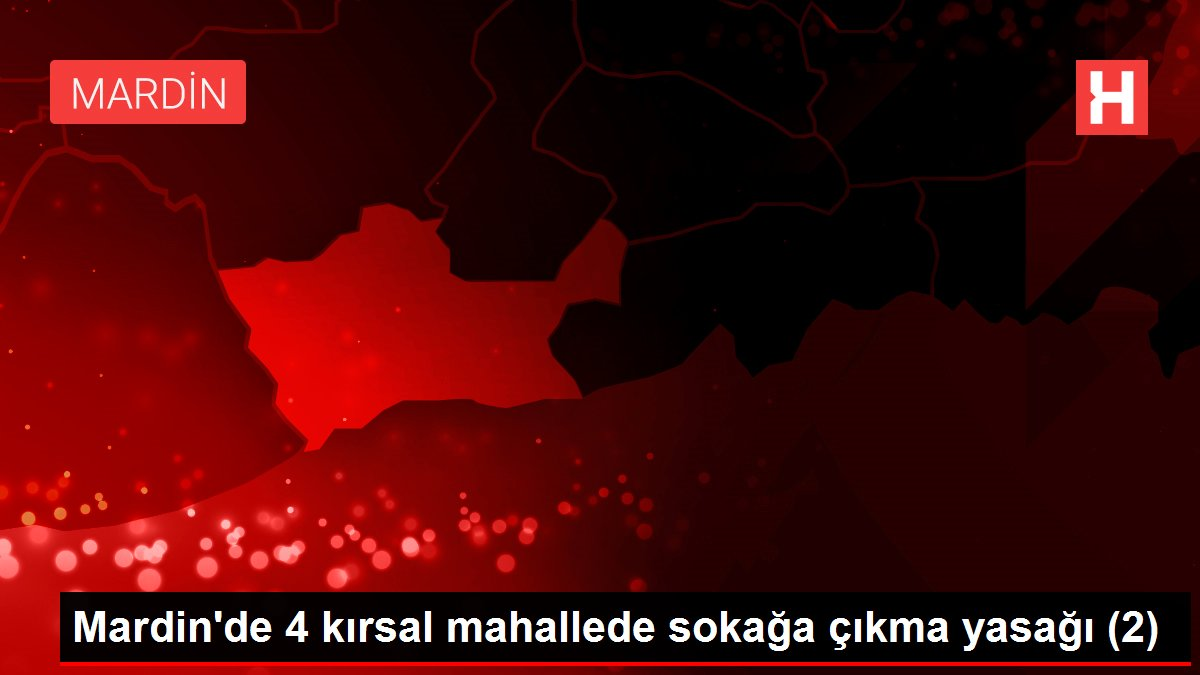 Son dakika haber: Mardin'de 4 kırsal mahallede sokağa çıkma yasağı (2)