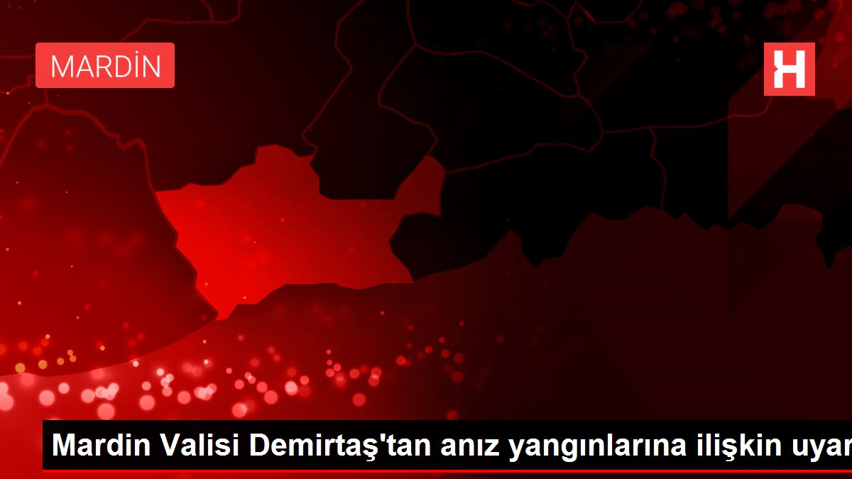 Son dakika haberi! Mardin Valisi Demirtaş'tan anız yangınlarına ilişkin uyarı