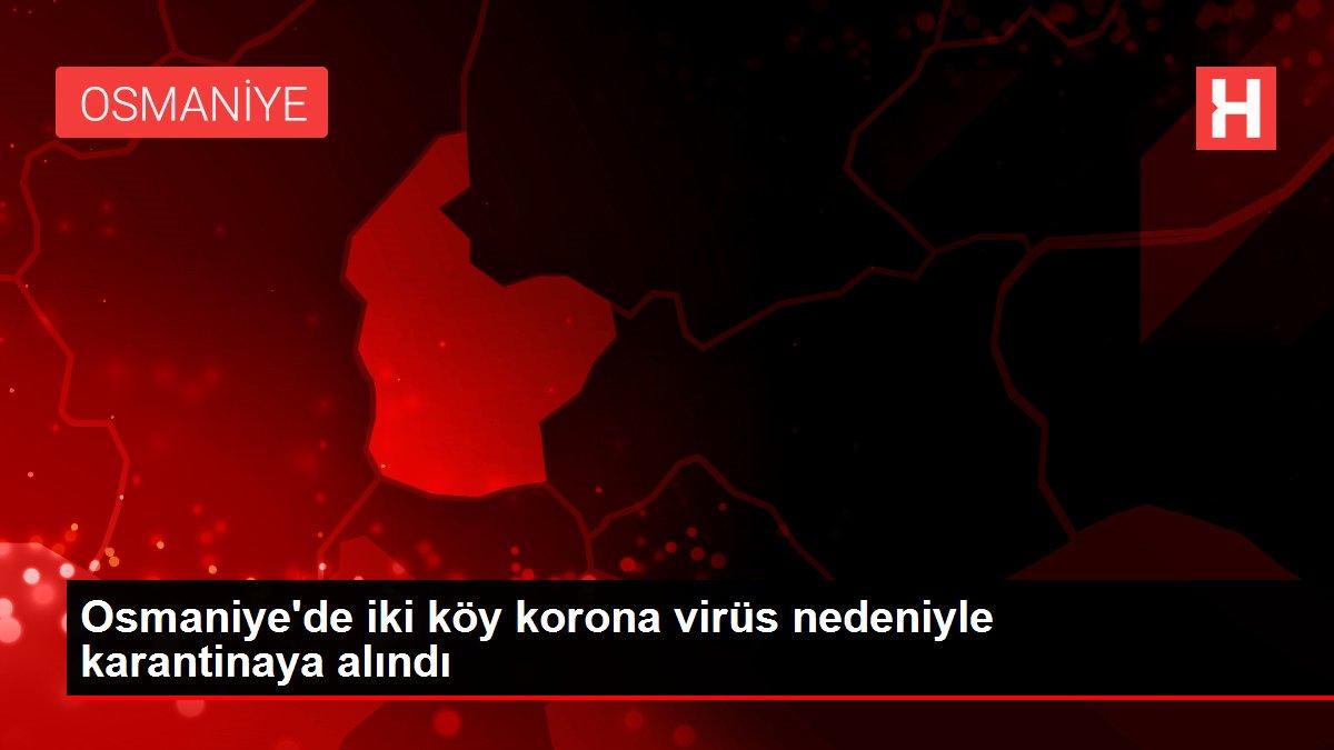 Osmaniye'de iki köy korona virüs nedeniyle karantinaya alındı
