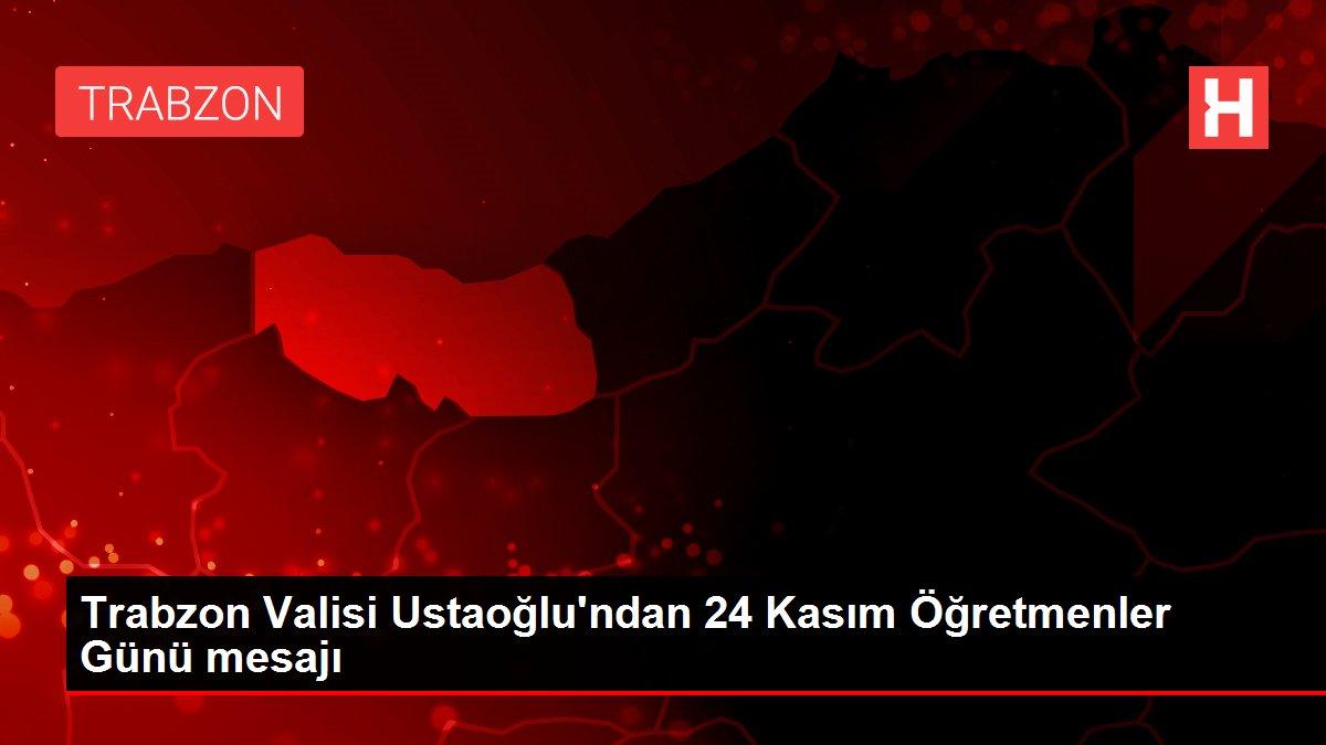 Trabzon Valisi Ustaoğlu'ndan 24 Kasım Öğretmenler Günü mesajı
