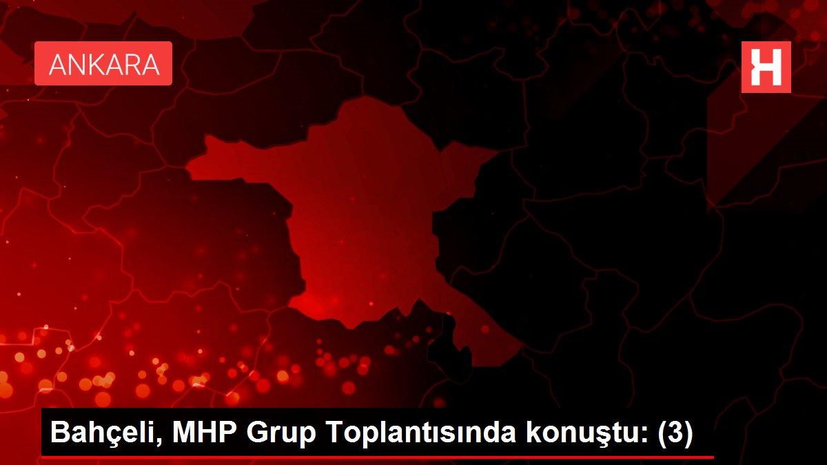 Bahçeli, MHP Grup Toplantısında konuştu: (3)