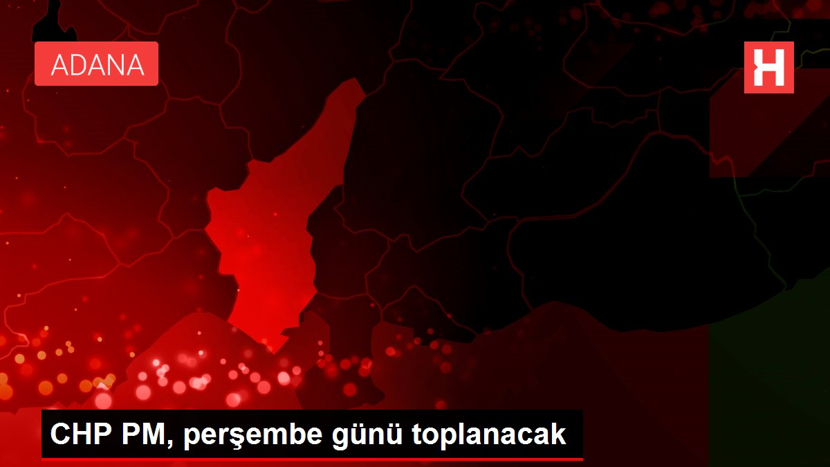CHP PM, perşembe günü toplanacak