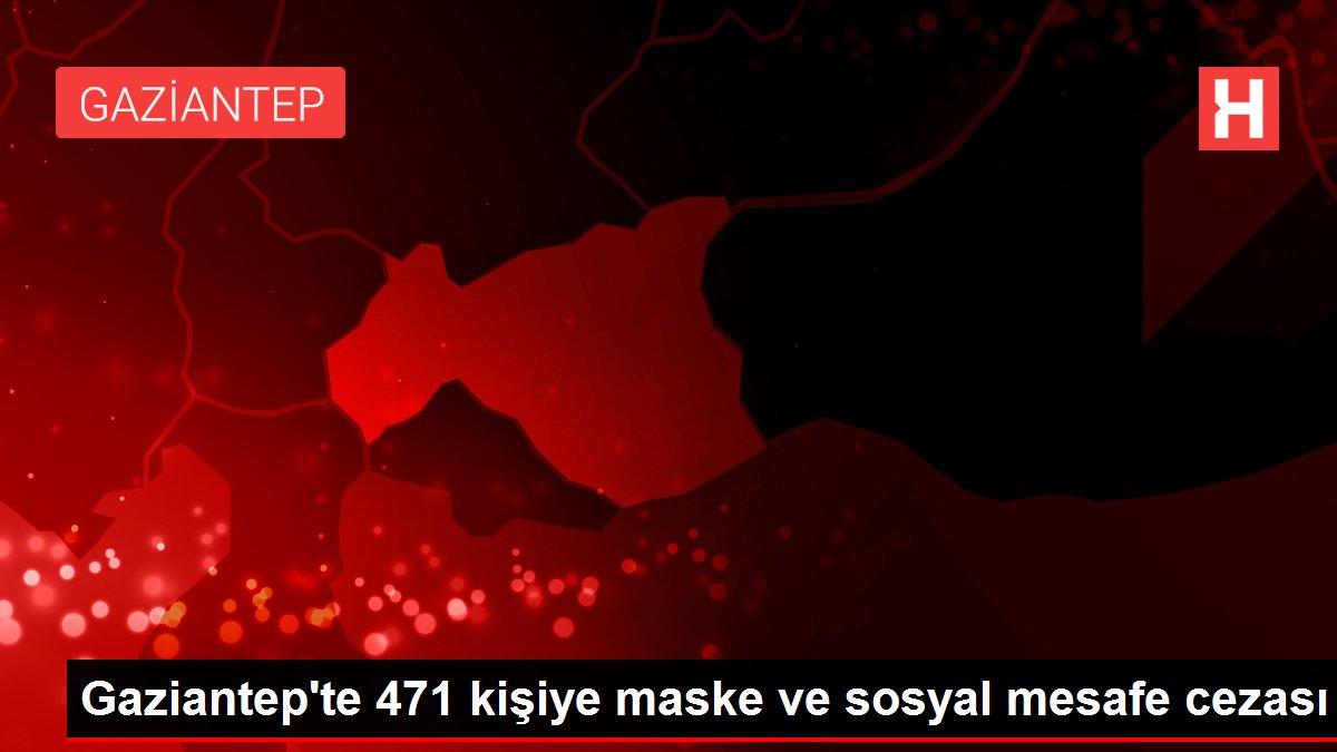 Gaziantep'te 471 kişiye maske ve sosyal mesafe cezası