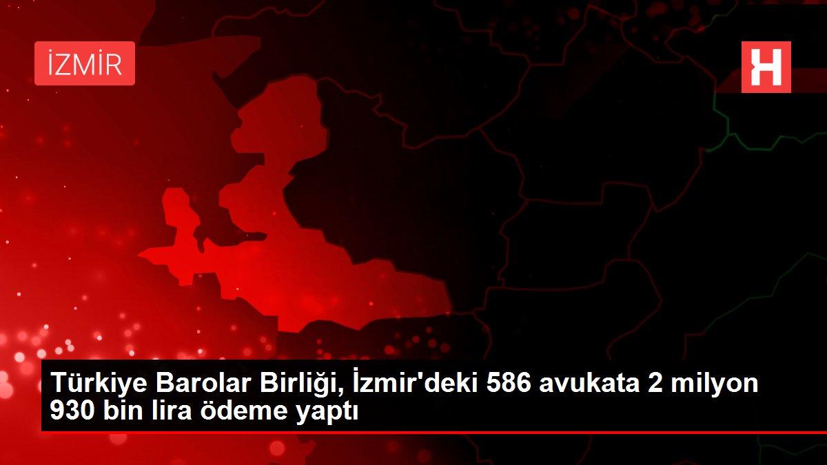 Türkiye Barolar Birliği, İzmir deki 586 avukata 2 ...